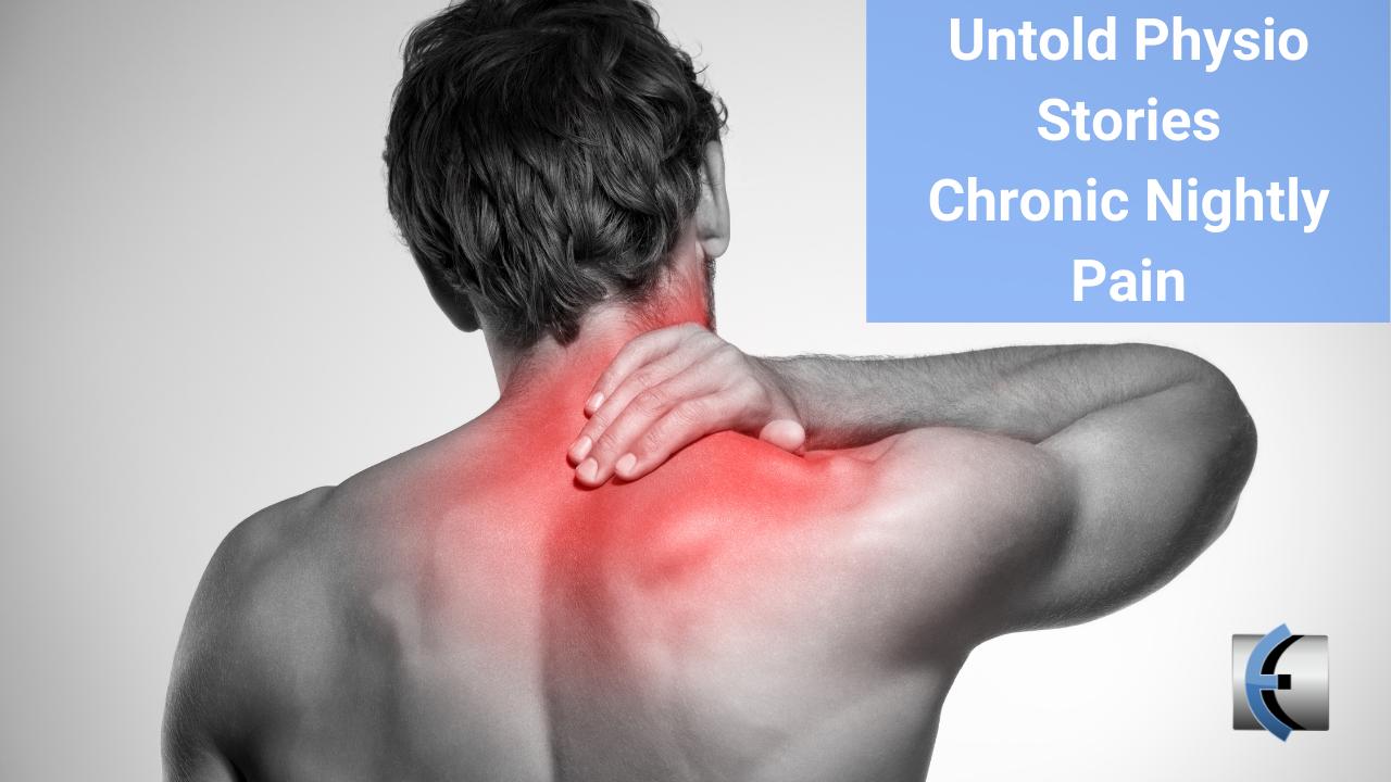 Untold Physio Stories - Chronic Nightly Pain - themanualtherapist.com