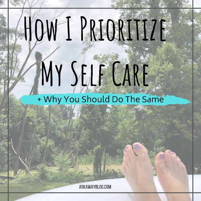 How I Prioritize My Self Care + Why You Should Do The Same