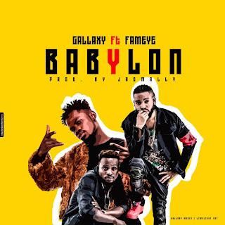 Gallaxy ft Fameye - Babylon (Prod. By Jaemally - Audio MP3)