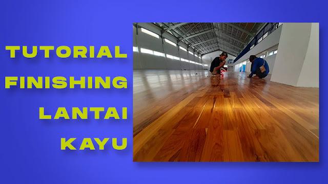 Tutorial Finishing Lantai Kayu