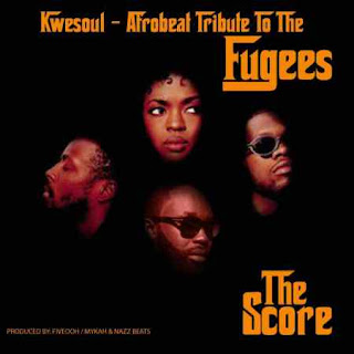 Kwesoul - The Score (Afrobeat Tribute To The Fugees) mp3