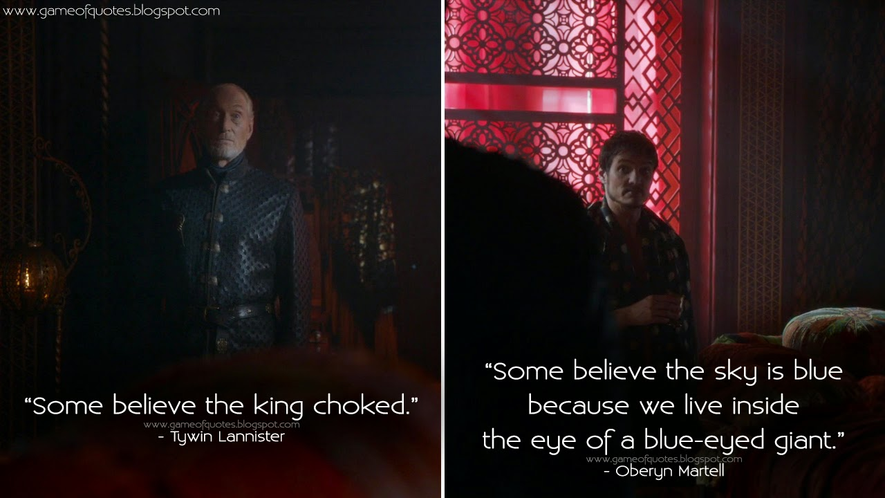 Eye In The Sky Quotes: Tywin Lannister: Some Believe The King Choked. Oberyn