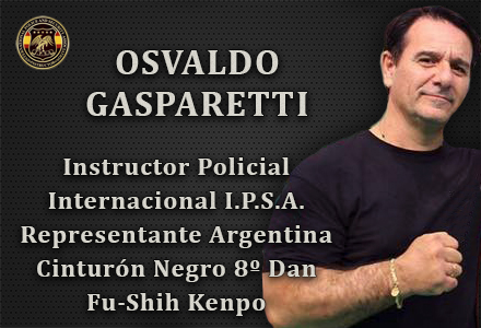 OSVALDO GASPARETTI INSTRUCTOR INTERNACIONAL IPSA ARGENTINA PRESIDENTE IPSA INTERNATIONAL POLICE AND SECURITY ASOCCIATION IPSA
