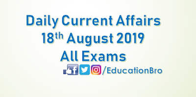 Daily Current Affairs 18th August 2019 For All Government Examinations