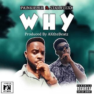 Painkiller ft. Starflexx – WHY (Produced. By Akthebeatz)-BrytGh.Com