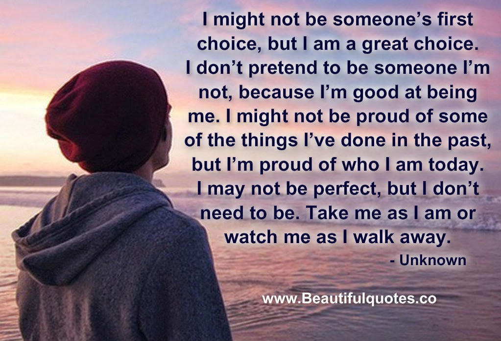 Beautiful Quotes I Might Not Be Someones First Choice But I Am A