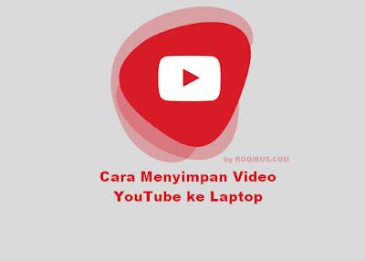 Cara Menyimpan Video dari YouTube ke Laptop