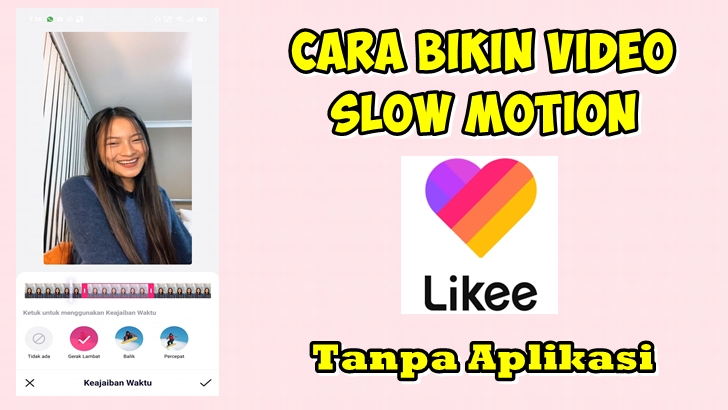 Cara Edit Video Slow Motion Di Aplikasi Likee Rumah Multimedia