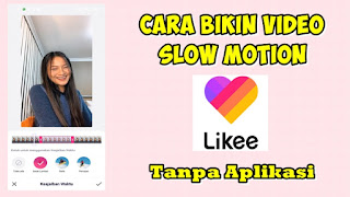 Cara Edit Video Slow Motion Di Aplikasi Likee