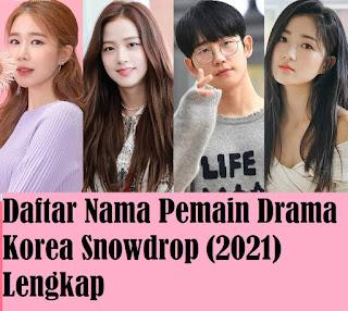 Daftar Nama Pemain Drama Korea Snowdrop (2021) Lengkap