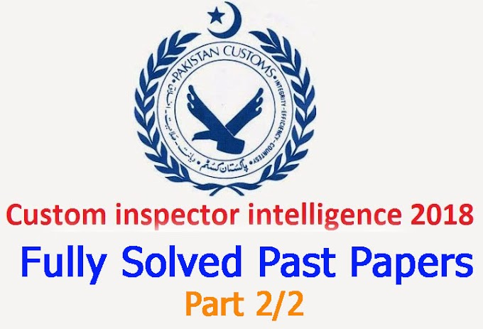 Customs Inspector Fully Solved Past Papers part 2/2