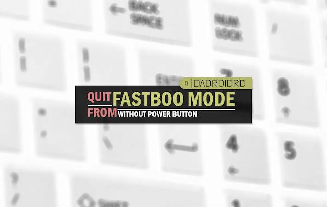 Keluar dari Mode Fastboot tanpa menekan tombol power