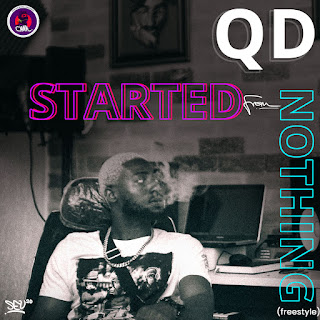 MUSIC: QD - Started From Nothing (Freestyle) | @qd_egunagba