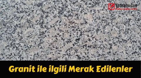 Granit Nedir, Granit Özellikleri ve Kullanımı