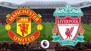 Manchester united vs liverpool , مشاهدة مباراة مانشستر يونايتد ضد ليفربول ,كأس الإتحاد الإنجليزي