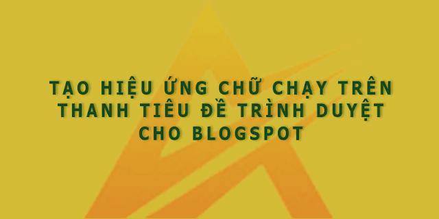 Tạo hiệu ứng chữ chạy trên thanh Tiêu đề trình duyệt cho Blogspot