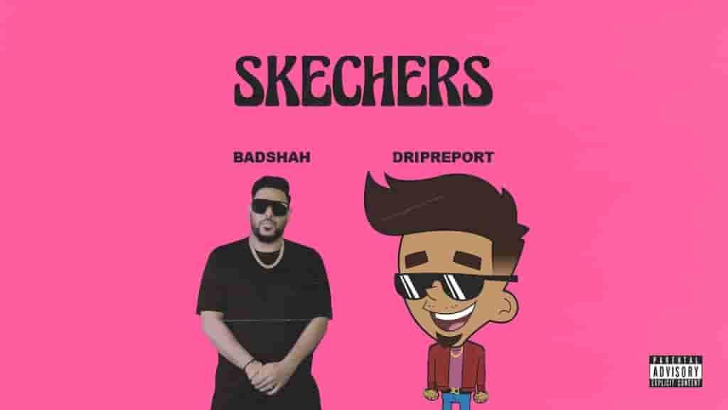 SKECHERS LYRICS - DRIPREPORT (feat. BADSHAH) - Lyrics Over A2z
