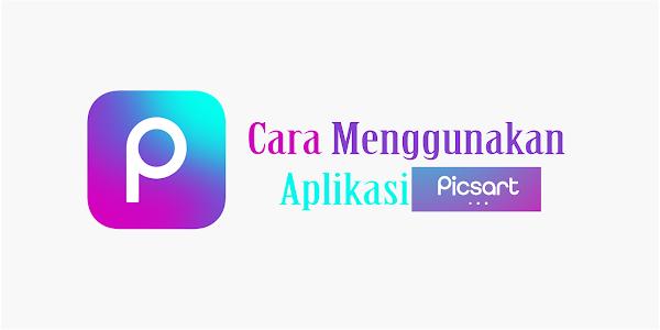 Tutorial Cara Menggunakan Aplikasi PicArt di Android