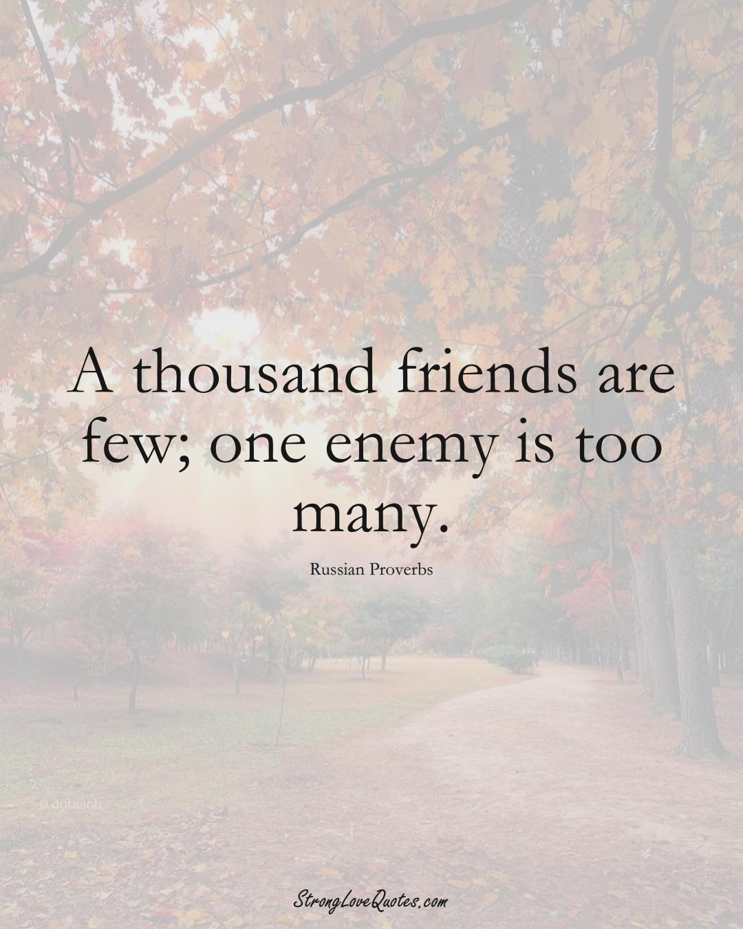 A thousand friends are few; one enemy is too many. (Russian Sayings);  #AsianSayings