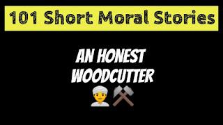 An Honest Woodcutter   Short Moral Stories