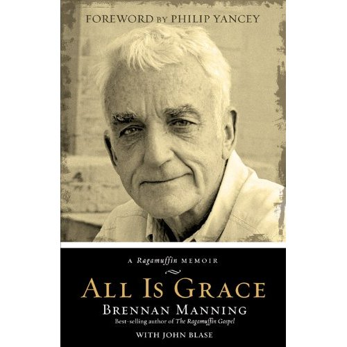 Brennan Manning Quotes: Thinking Thoughts: All Is Grace: A Ragamuffin Memoir By