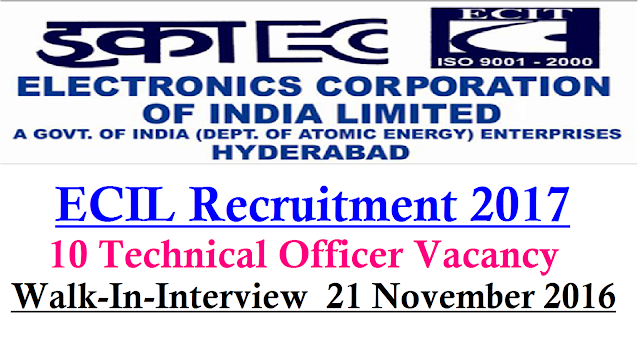 Electronics Corporation of India Limited – ECIL Recruitment 2017 – 10 Technical Officer Vacancy – Walk-In-Interview 21 November 2016|Electronics Corporation of India Limited (ECIL) invites Applications for the post of 10 Technical Officer on contract basis. Walk-in-Interview 21 November 2016./2016/11/electronics-corporation-of-india-limited-ecil-recruitment-2017-technical-officer-vacancy-walk-in-interview.html