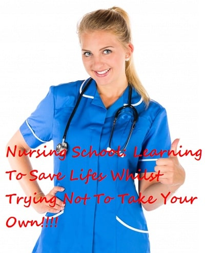 Nursing School Is Easy, FALSE It make me want to die a 1000 deaths…