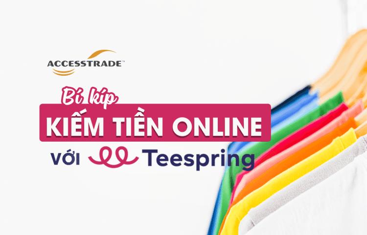 Teespring là gì? Cách kiếm tiền online với Teespring.