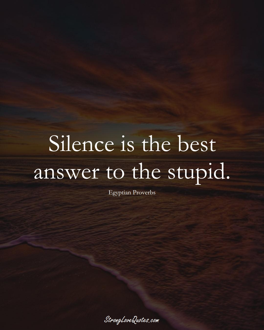 Silence is the best answer to the stupid. (Egyptian Sayings);  #MiddleEasternSayings