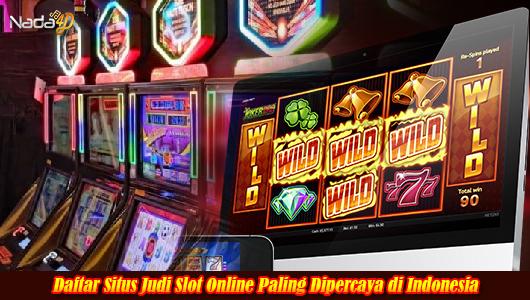 Daftar Situs Judi Slot Online Paling Dipercaya di Indonesia