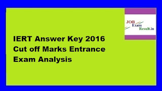 IERT Answer Key 2016 Cut off Marks Entrance Exam Analysis