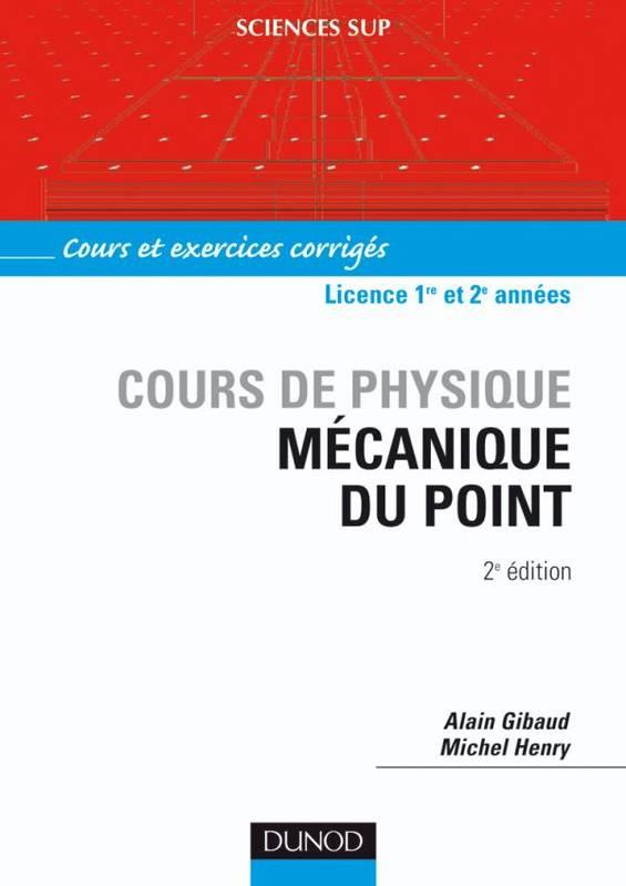 COURS DE PHYSIQUE MÉCANIQUE DU POINT 2e édition Alain Gibaud & Michel Henry PDF