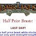 Half Price Beasts!!!