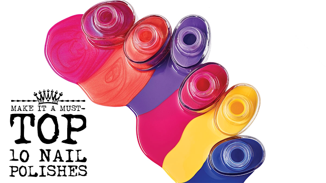 Make It A Must- Top 10 Nail Polishes