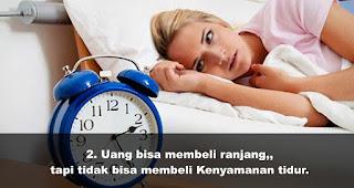 Uang bisa membeli ranjang,, tapi tidak bisa membeli Kenyamanan tidur