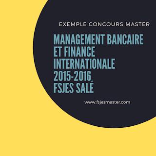 Exemple Concours Master Management Bancaire et Finance Internationale 2015-2016 - Fsjes Salé
