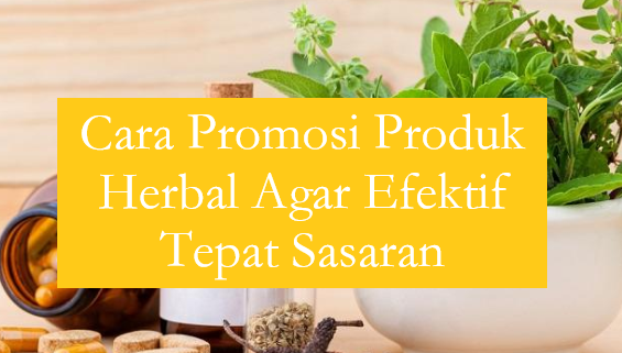 Cara Promosi Produk Herbal