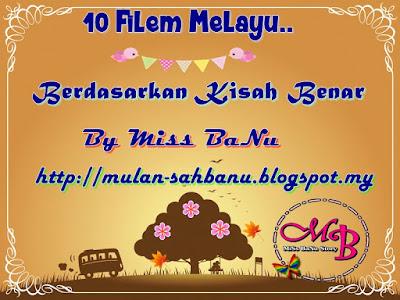 gambar Senarai 10 Filem Melayu Berdasarkan Kisah Benar By Miss BaNu