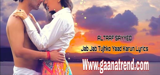 Jab Jab Tujhko Yaad Karun(LYRICS)- Altaaf Sayyed