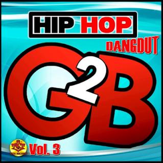 Kumpulan Lagu Mp3 Terbaik G2B Full Album Hip-Hop Dangdut G2B Vol. 3 (2016) Lengkap