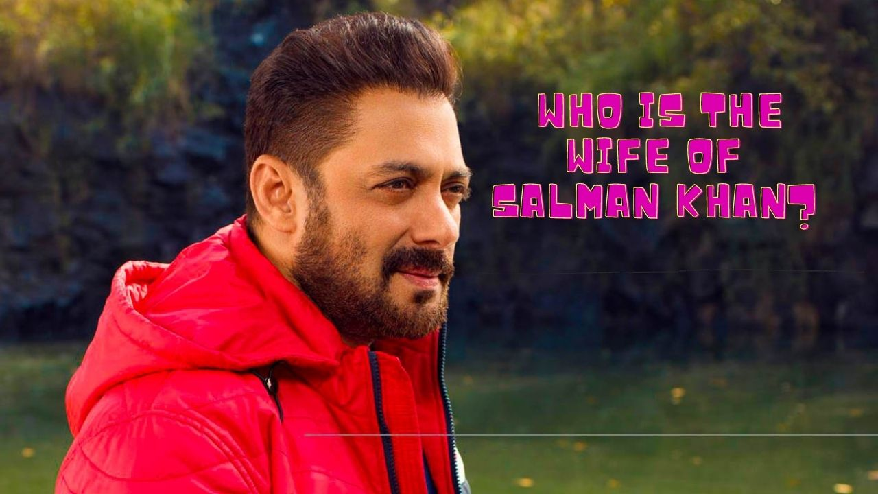 Who is the wife of Salman Khan?