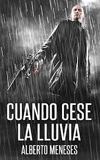 portada novela Alberto Meneses titulada Cuando cese la lluvia en la que sale un hombre con una pistola en la mano amenazando a alguien en el suelo y bajo una fuerte lluvia.