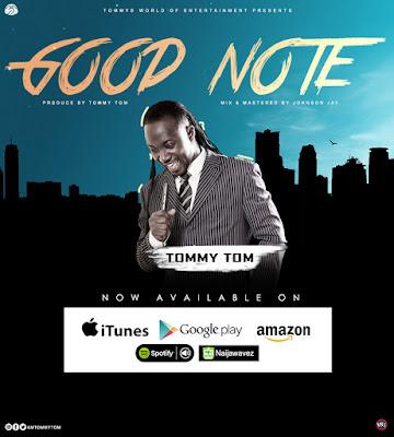TOMMY%2BTOM%2B %2BGOOD%2BNOTE NAIJAWAVEZ.COM  - MUSIC: Tommy Tom - Good Note