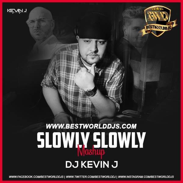 Slowly Slowly Mashup DJ Kevin J