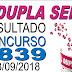 Resultado da Dupla Sena concurso 1839 (13/09/2018) ACUMULOU!!!