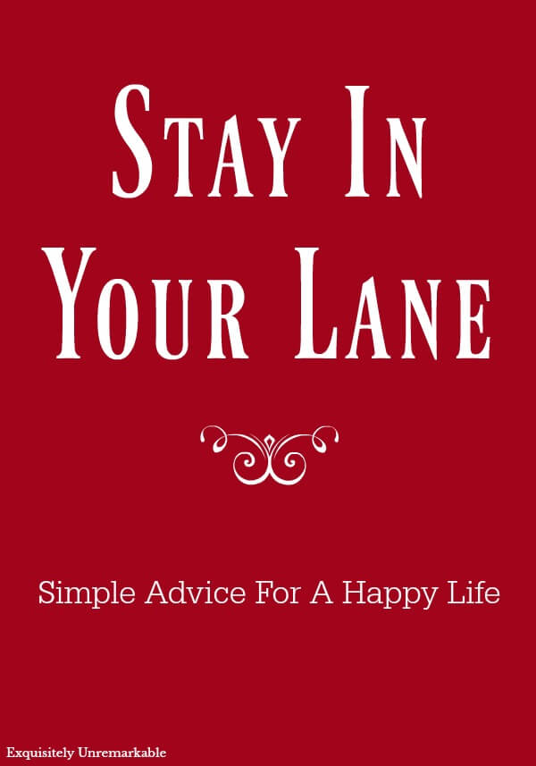 Stay In Your Lane Simple Advice For A Happy Life