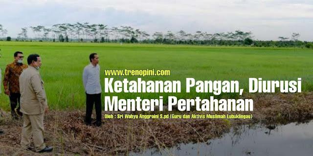 Kebijakan aneh muncul lagi dari rezim ini, baru-baru ini Presiden Joko Widodo secara resmi telah menunjuk Menteri Pertahanan Prabowo Subianto sebagai pemimpin pengembangan proyek lumbung pangan.