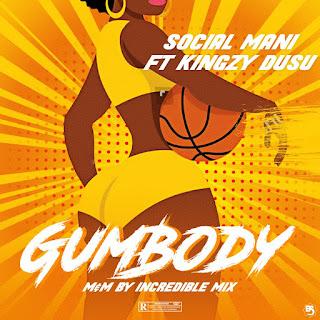 MUSIC: Socialmanii ft. Kingzy Dusu - Gumbody