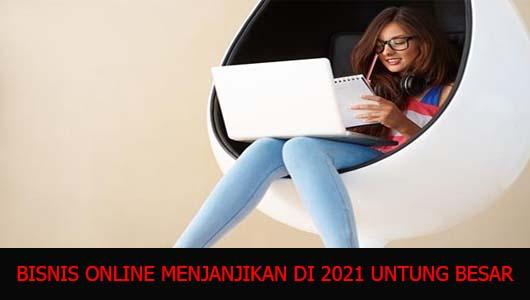 BISNIS ONLINE MENJANJIKAN DI 2021 UNTUNG BESAR