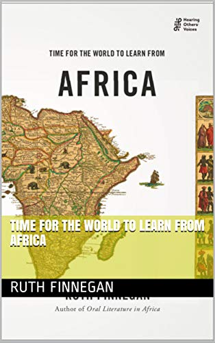 Time for the World to Learn from Africa (Hearing Others' Voices Book 1) by Ruth Finnegan
